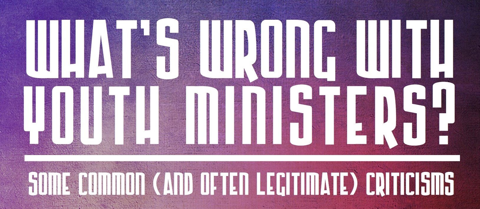 Youth Ministry–What's Wrong